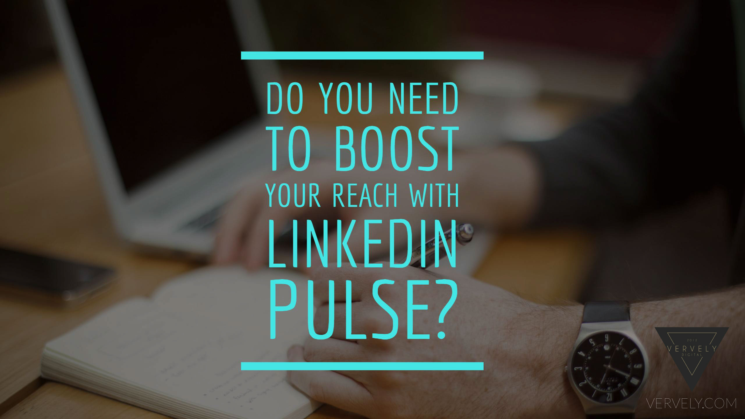 Do You Need To Boost Your Reach With LinkedIn Pulse?