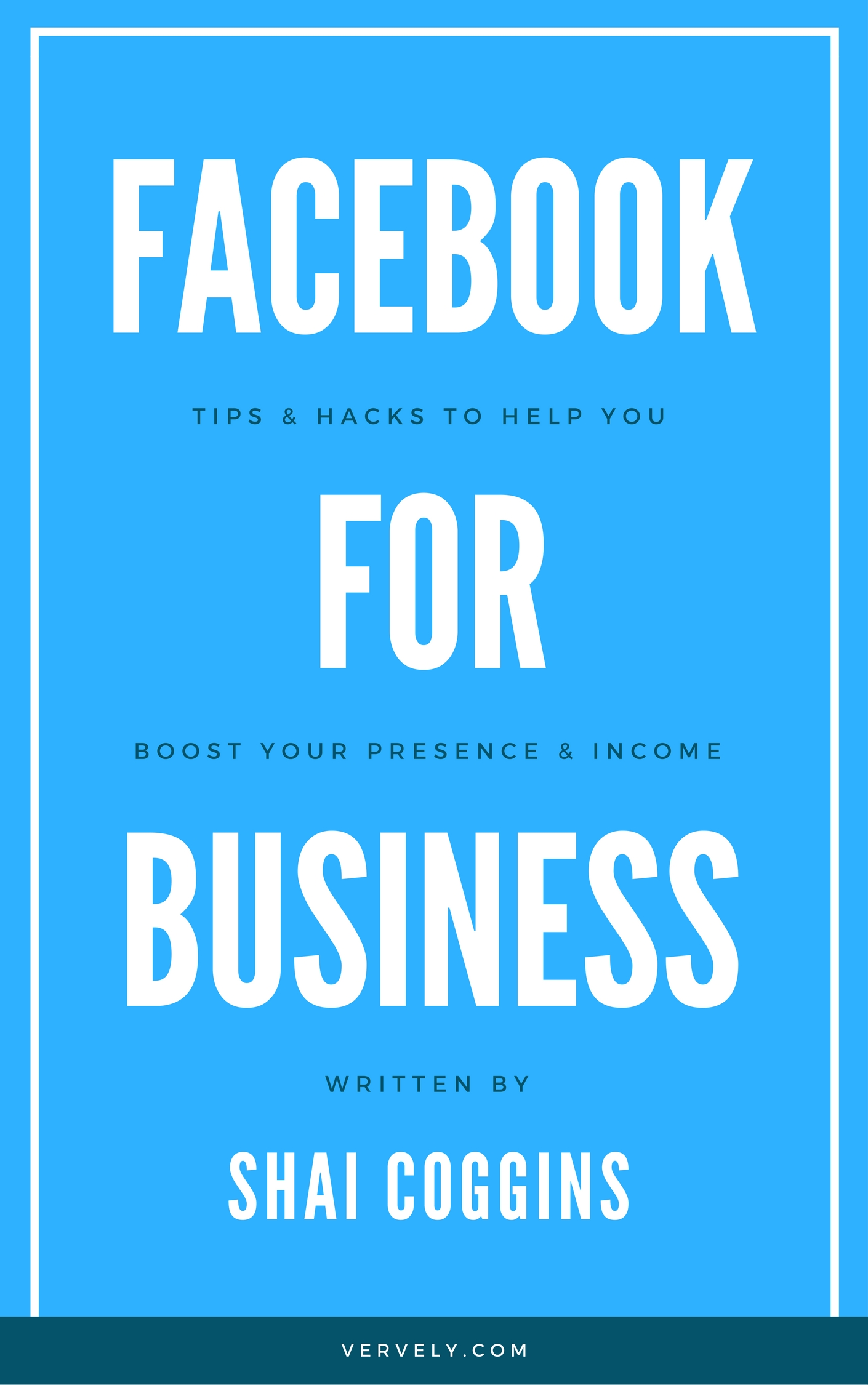 Facebook For Business - Tips and Hacks To Help You Boost Your Presence and Income